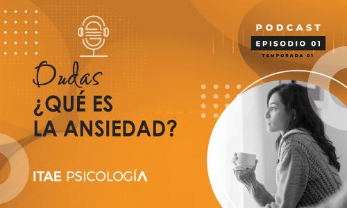 Podcast de Psicología. ¿Qué es la ansiedad?