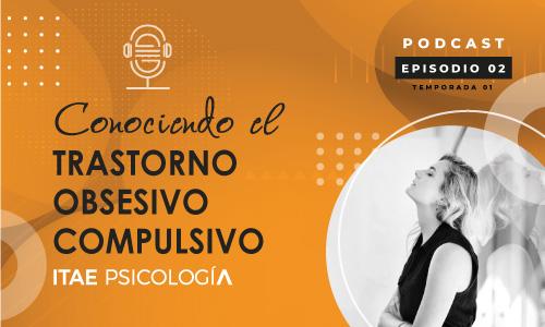Podcast de Psicología. Conociendo el trastorno obsesivo compulsivo