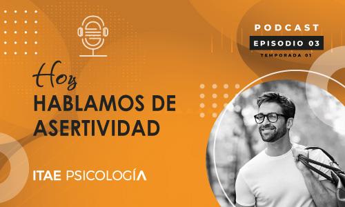 Podcast de Psicología. Hoy hablamos de asertividad