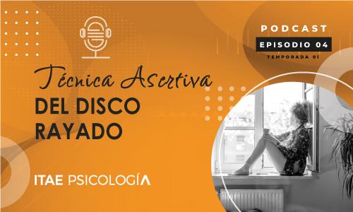 Podcast de Psicología. Técnica asertiva del disco rayado
