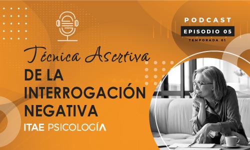 Podcast de Psicología. Técnica asertiva de la interrogación negativa