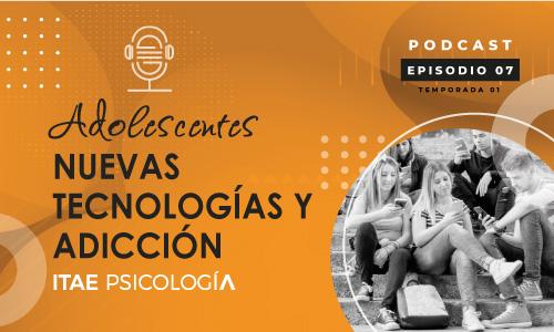 Podcast de Psicología. Adolescentes nuevas tecnologías y adicción