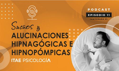 Podcast de Psicología. Sueños y alucinaciones hipnagógicas e hipnopómpicas